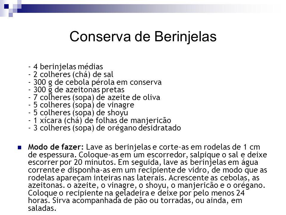 Conserva de Berinjelas - 4 berinjelas médias - 2 colheres (chá) de sal - 300 g de cebola pérola em conserva - 300 g de azeitonas pretas - 7 colheres (