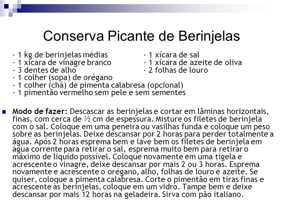 Conserva Picante de Berinjelas - 1 kg de berinjelas médias- 1 xícara de sal - 1 xícara de vinagre branco - 1 xícara de azeite de oliva - 3 dentes de a