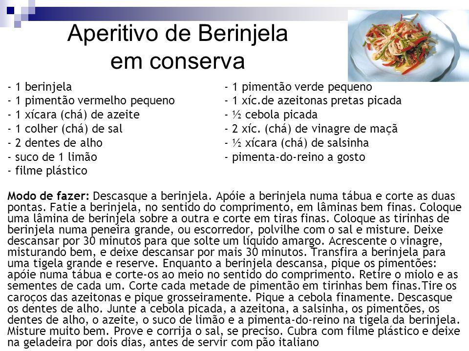 Aperitivo de Berinjela em conserva - 1 berinjela- 1 pimentão verde pequeno - 1 pimentão vermelho pequeno- 1 xíc.de azeitonas pretas picada - 1 xícara