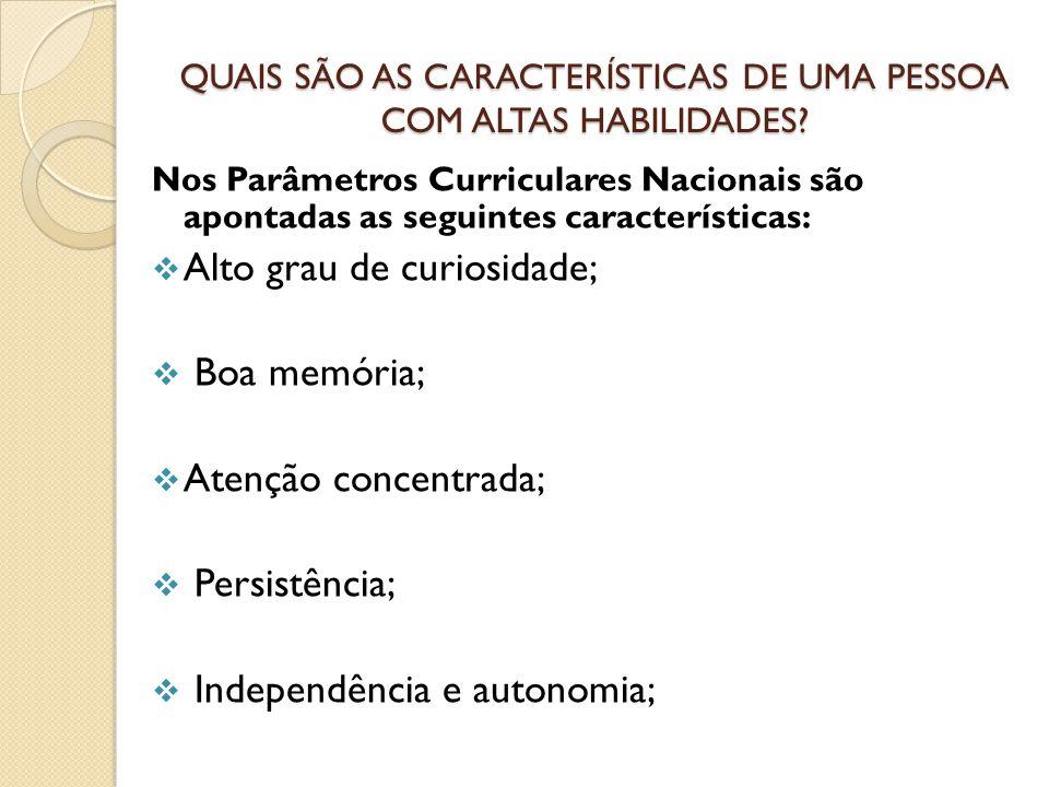 QUAIS SÃO AS CARACTERÍSTICAS DE UMA PESSOA COM ALTAS HABILIDADES? Nos Parâmetros Curriculares Nacionais são apontadas as seguintes características: 
