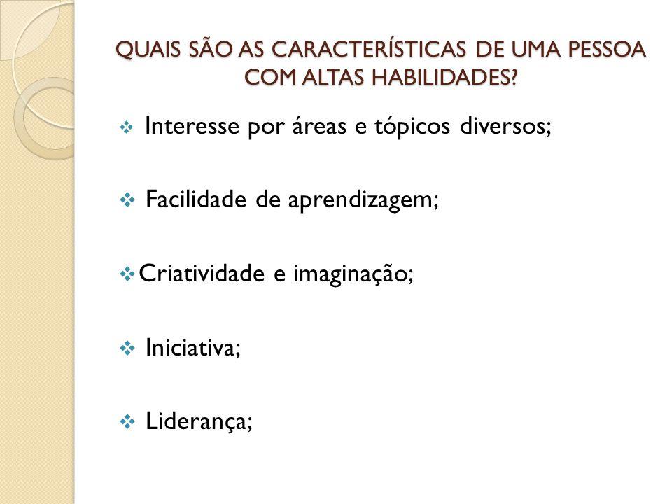 QUAIS SÃO AS CARACTERÍSTICAS DE UMA PESSOA COM ALTAS HABILIDADES?  Interesse por áreas e tópicos diversos;  Facilidade de aprendizagem;  Criativida