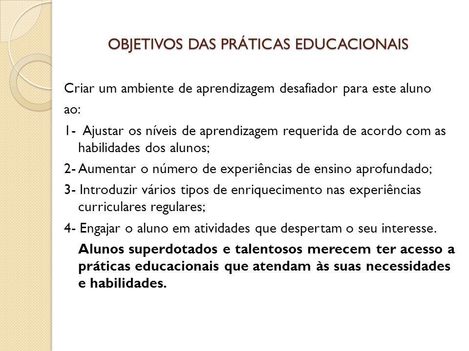 OBJETIVOS DAS PRÁTICAS EDUCACIONAIS Criar um ambiente de aprendizagem desafiador para este aluno ao: 1- Ajustar os níveis de aprendizagem requerida de