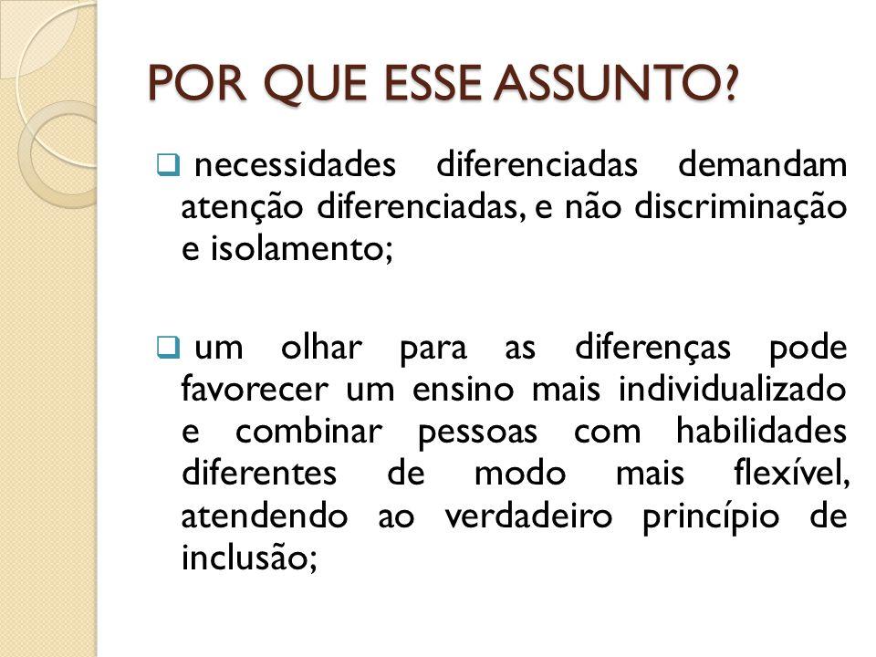POR QUE ESSE ASSUNTO?  necessidades diferenciadas demandam atenção diferenciadas, e não discriminação e isolamento;  um olhar para as diferenças pod