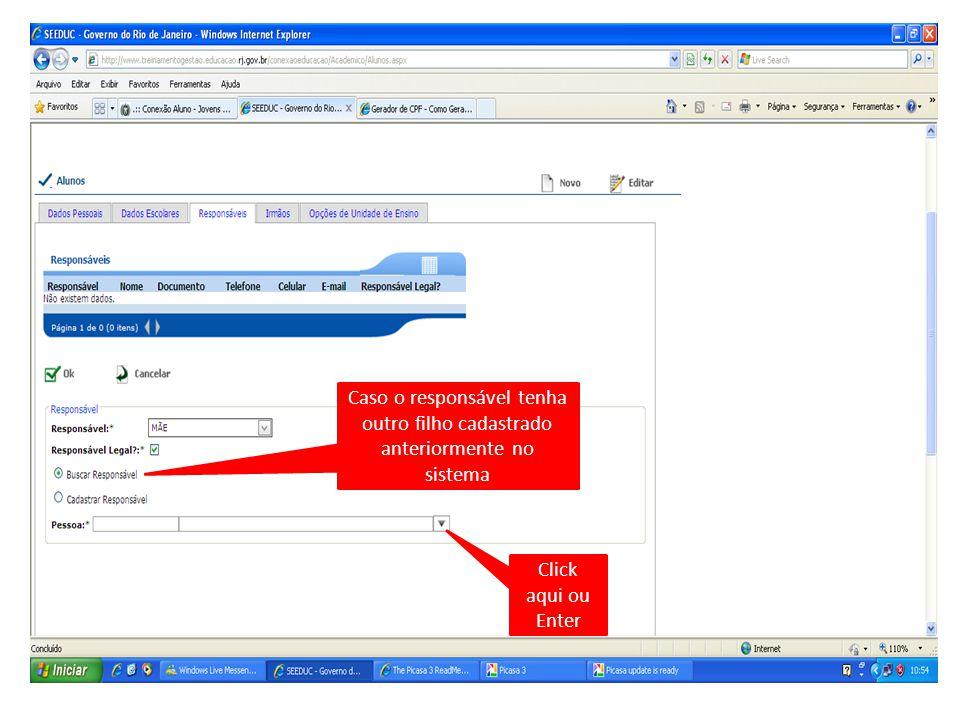 Caso o responsável tenha outro filho cadastrado anteriormente no sistema Click aqui ou Enter