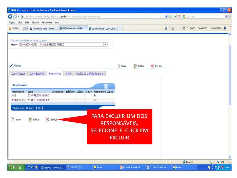 PARA EXCLUIR UM DOS RESPONSÁVEIS, SELECIONE E CLICK EM EXCLUIR