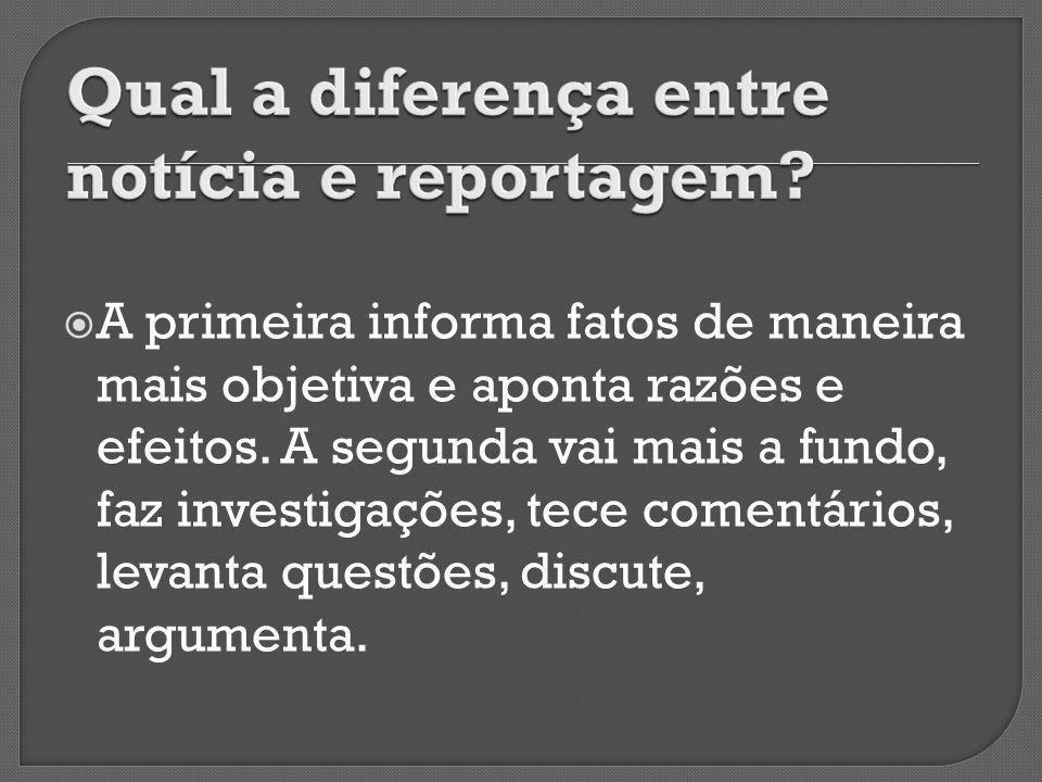  A primeira informa fatos de maneira mais objetiva e aponta razões e efeitos.