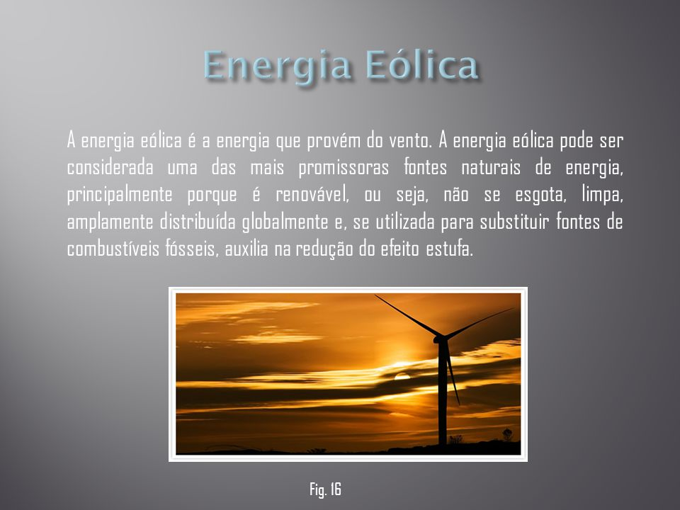 A energia eólica é a energia que provém do vento. A energia eólica pode ser considerada uma das mais promissoras fontes naturais de energia, principal
