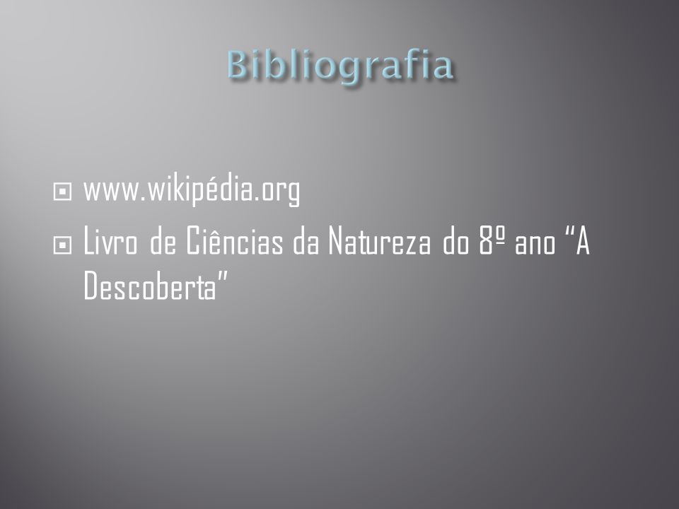 """ www.wikipédia.org  Livro de Ciências da Natureza do 8º ano """"A Descoberta"""""""