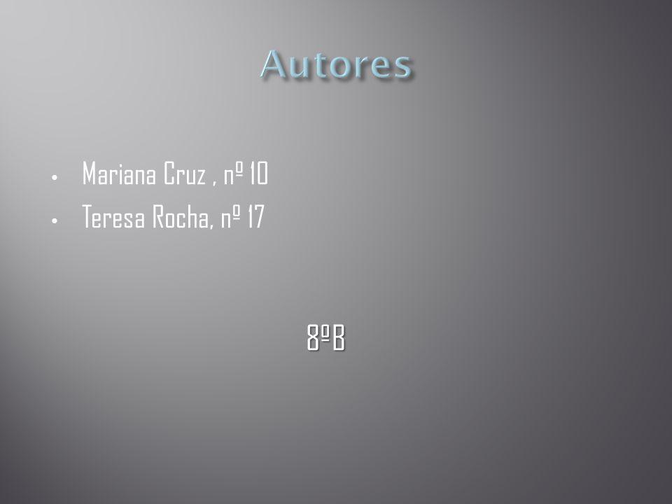 • Mariana Cruz, nº 10 • Teresa Rocha, nº 17 8ºB