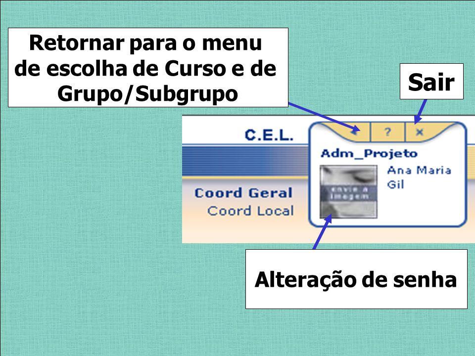 Sair Retornar para o menu de escolha de Curso e de Grupo/Subgrupo Alteração de senha