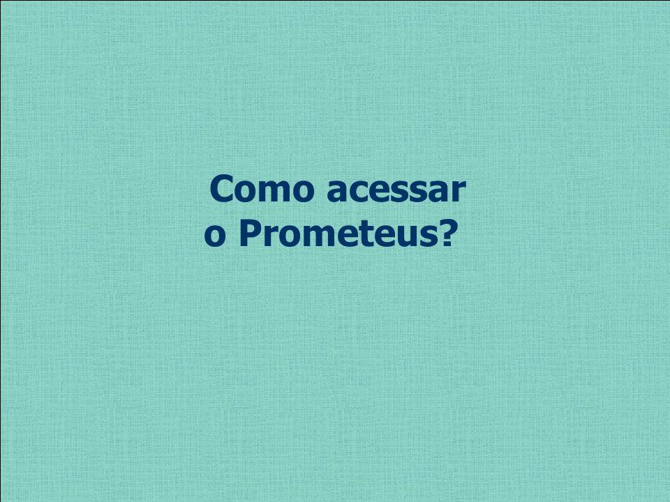 Como acessar o Prometeus?