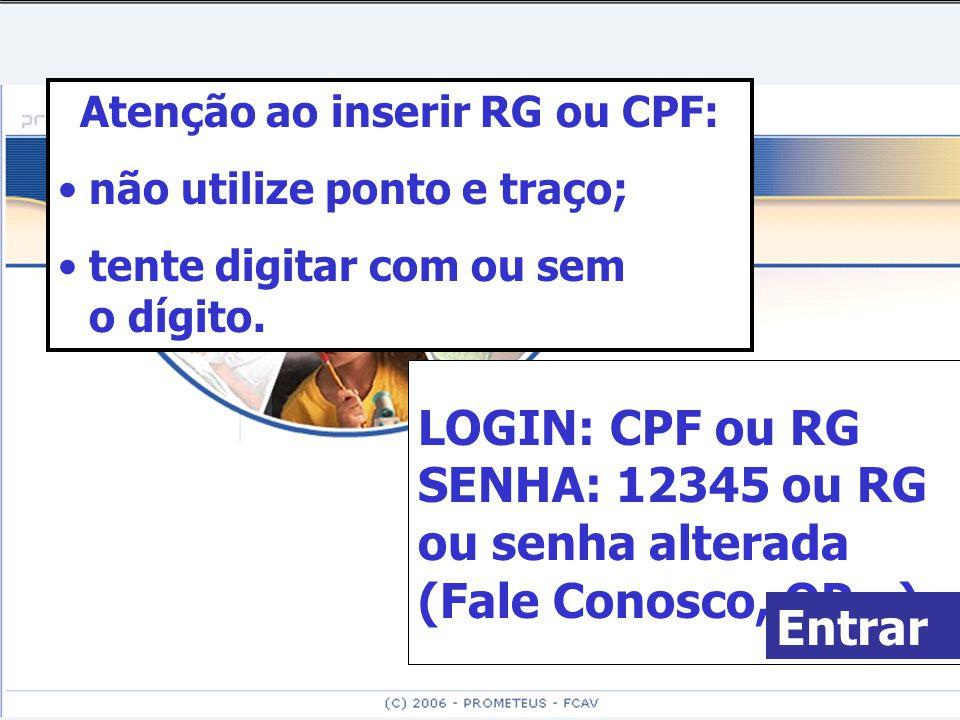 LOGIN: CPF ou RG SENHA: 12345 ou RG ou senha alterada (Fale Conosco, QP...) Atenção ao inserir RG ou CPF: • não utilize ponto e traço; • tente digitar com ou sem o dígito.