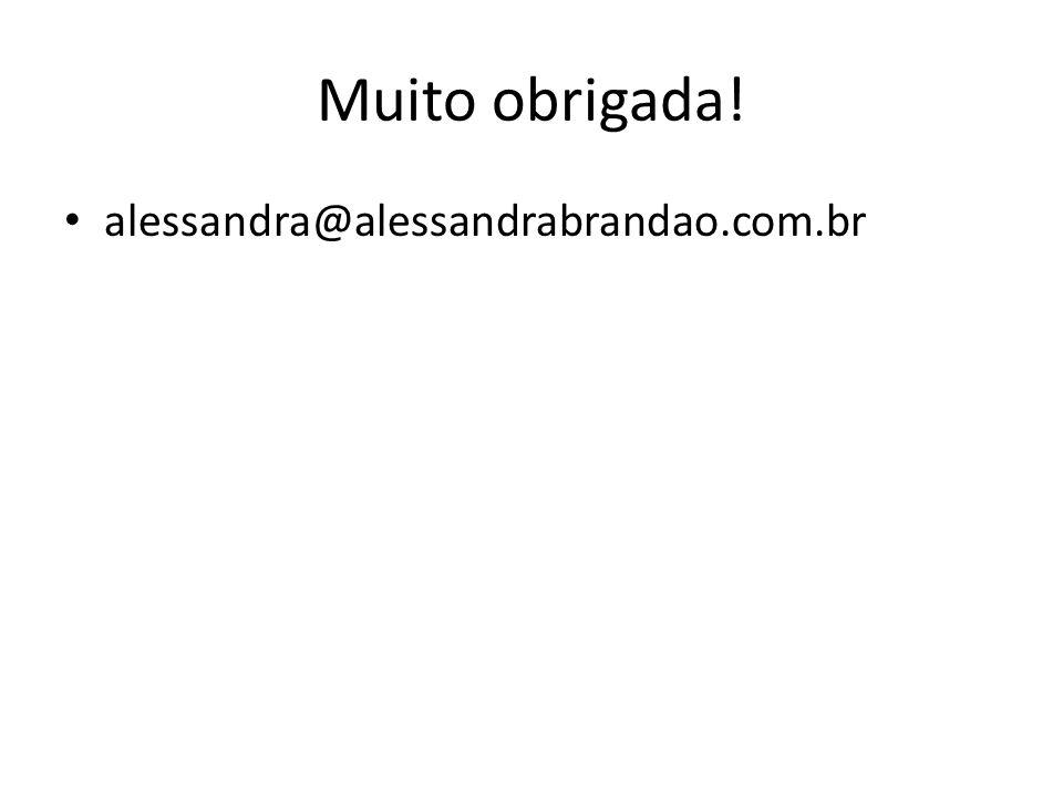 Muito obrigada! • alessandra@alessandrabrandao.com.br