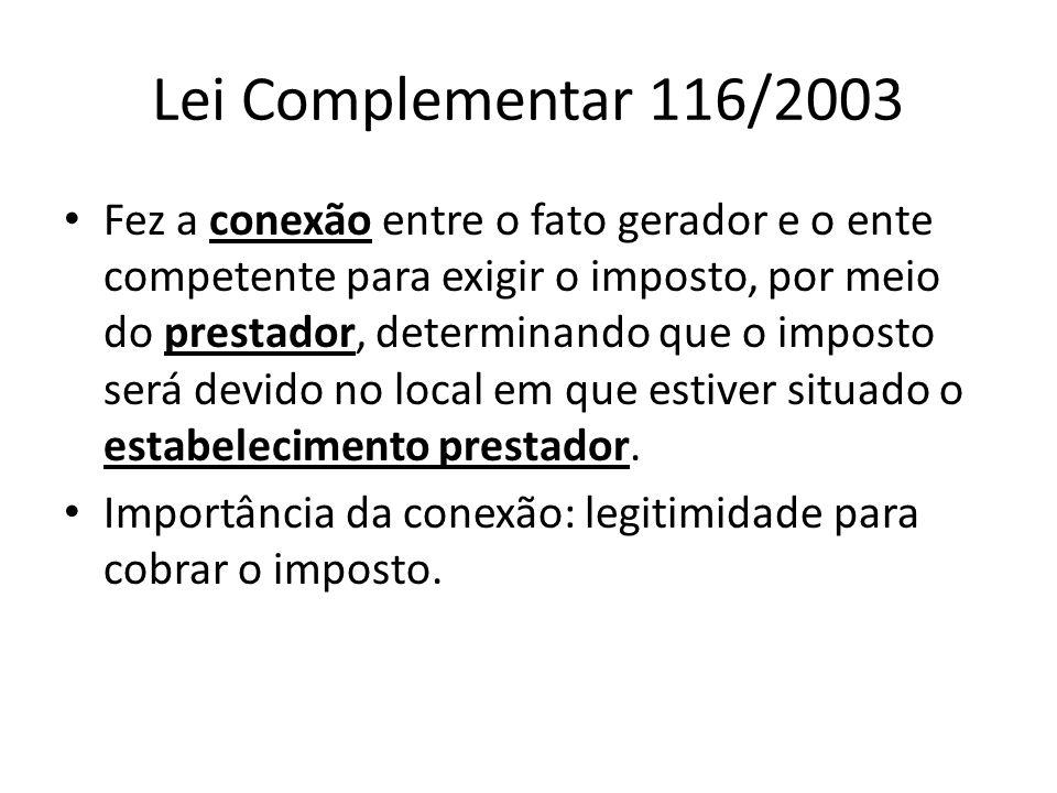 Lei Complementar 116/2003 • Fez a conexão entre o fato gerador e o ente competente para exigir o imposto, por meio do prestador, determinando que o im