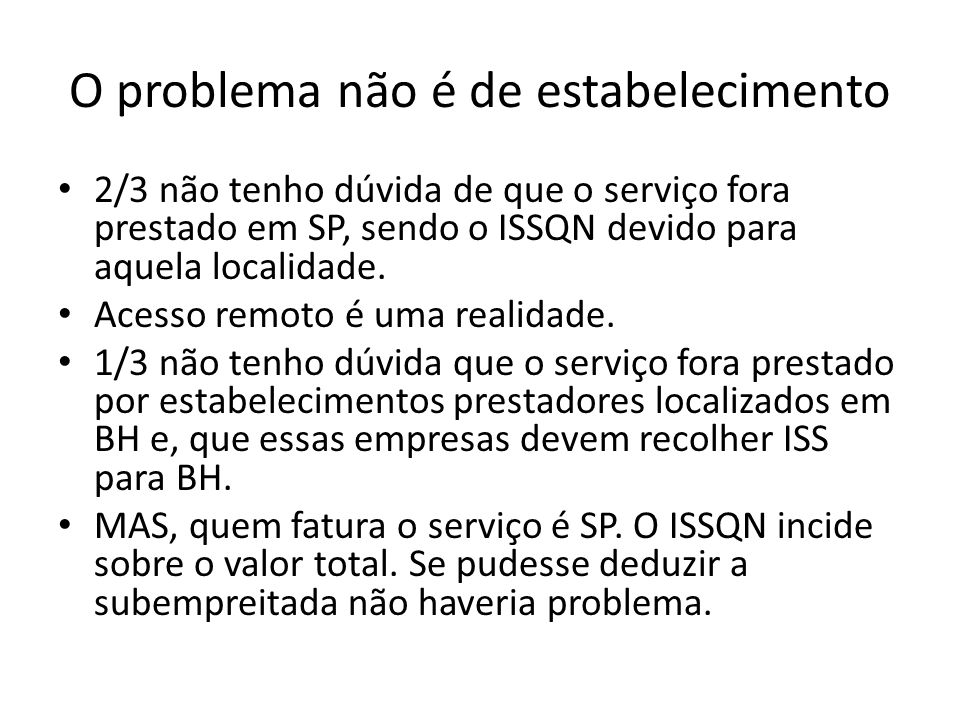 O problema não é de estabelecimento • 2/3 não tenho dúvida de que o serviço fora prestado em SP, sendo o ISSQN devido para aquela localidade. • Acesso