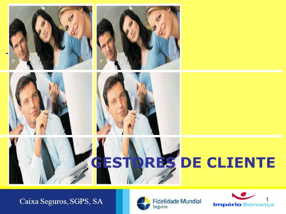 Caixa Seguros, SGPS, SA 1 1 GESTORES DE CLIENTE