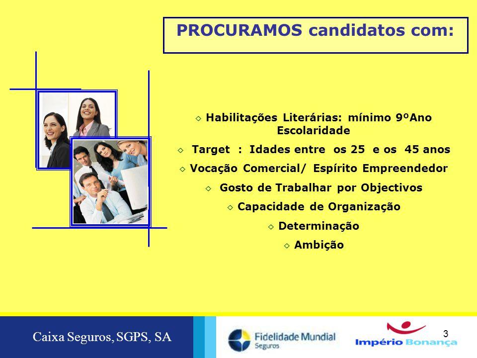 Caixa Seguros, SGPS, SA 3 3 PROCURAMOS candidatos com: ◊ Habilitações Literárias: mínimo 9ºAno Escolaridade ◊ Target : Idades entre os 25 e os 45 anos