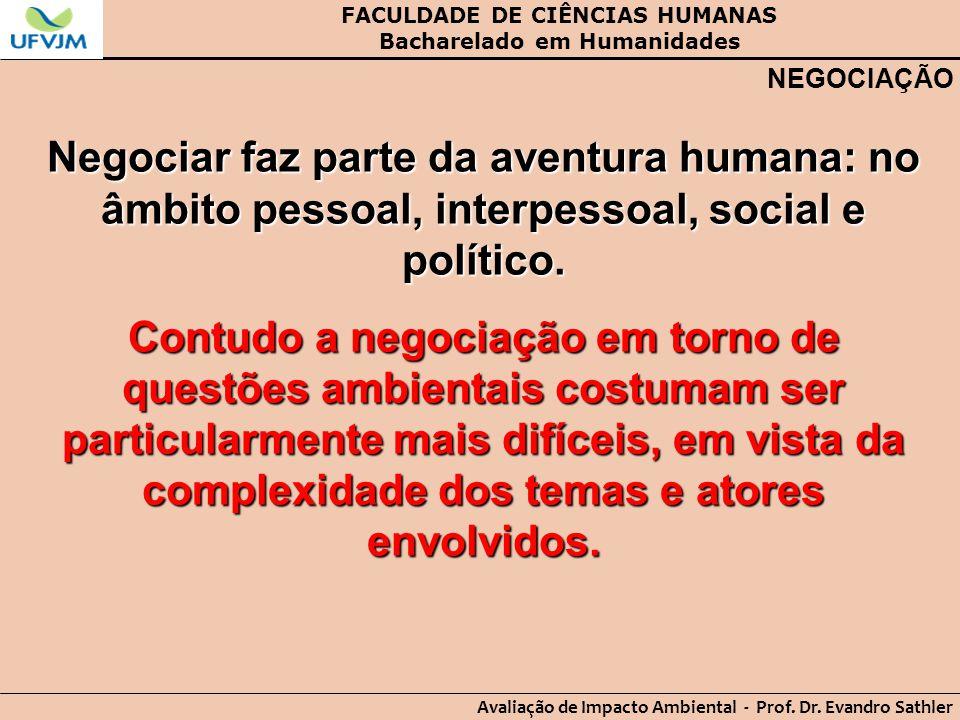 FACULDADE DE CIÊNCIAS HUMANAS Bacharelado em Humanidades Avaliação de Impacto Ambiental - Prof. Dr. Evandro Sathler NEGOCIAÇÃO Negociar faz parte da a