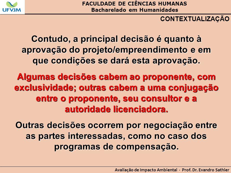 FACULDADE DE CIÊNCIAS HUMANAS Bacharelado em Humanidades Avaliação de Impacto Ambiental - Prof. Dr. Evandro Sathler CONTEXTUALIZAÇÃO Contudo, a princi