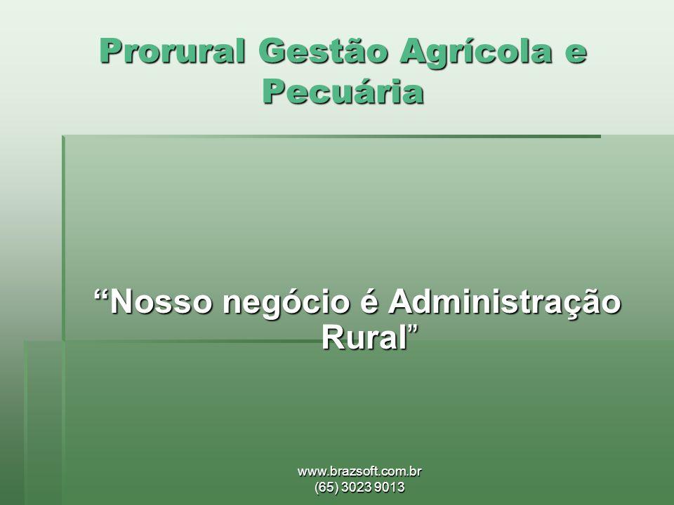 www.brazsoft.com.br (65) 3023 9013 Prorural Gestão Agrícola e Pecuária Nosso negócio é Administração Rural