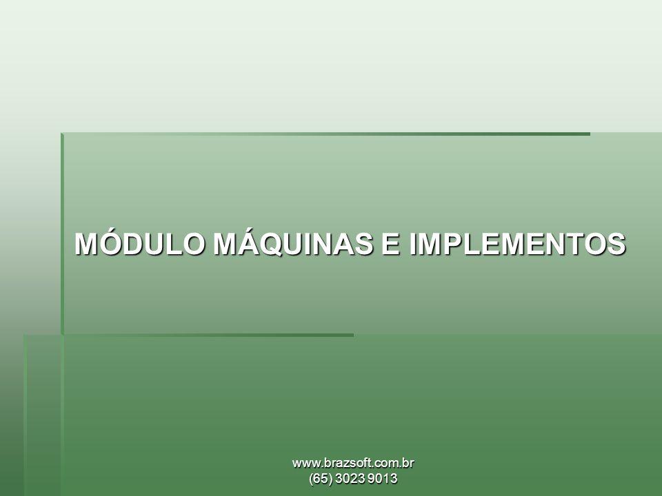 www.brazsoft.com.br (65) 3023 9013 MÓDULO MÁQUINAS E IMPLEMENTOS