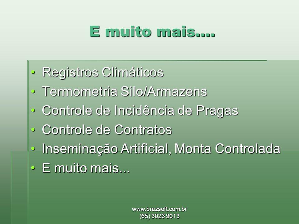 www.brazsoft.com.br (65) 3023 9013 E muito mais.... •Registros Climáticos •Termometria Silo/Armazens •Controle de Incidência de Pragas •Controle de Co