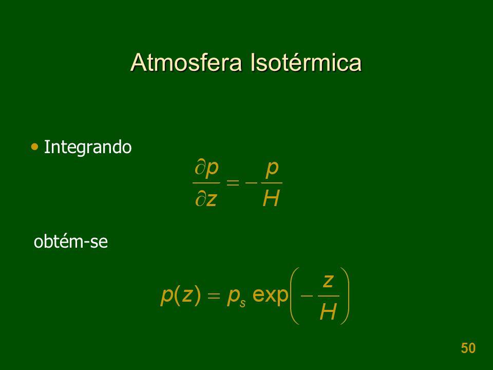 50 Atmosfera Isotérmica  Integrando obtém-se