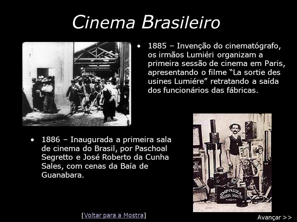"""C inema B rasileiro •1885 – Invenção do cinematógrafo, os irmãos Lumiéri organizam a primeira sessão de cinema em Paris, apresentando o filme """"La sort"""