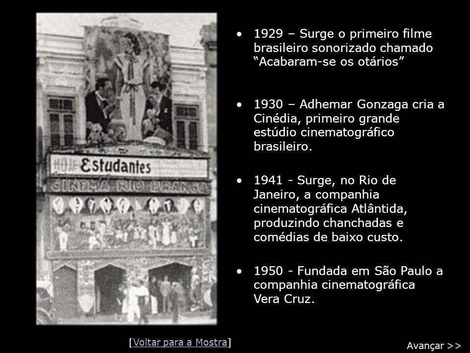 """•1929 – Surge o primeiro filme brasileiro sonorizado chamado """"Acabaram-se os otários"""" •1930 – Adhemar Gonzaga cria a Cinédia, primeiro grande estúdio"""