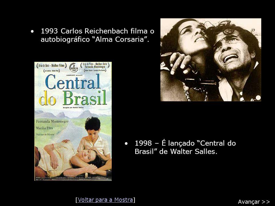 """•1993 Carlos Reichenbach filma o autobiográfico """"Alma Corsaria"""". •1998 – É lançado """"Central do Brasil"""" de Walter Salles. [Voltar para a Mostra]Voltar"""