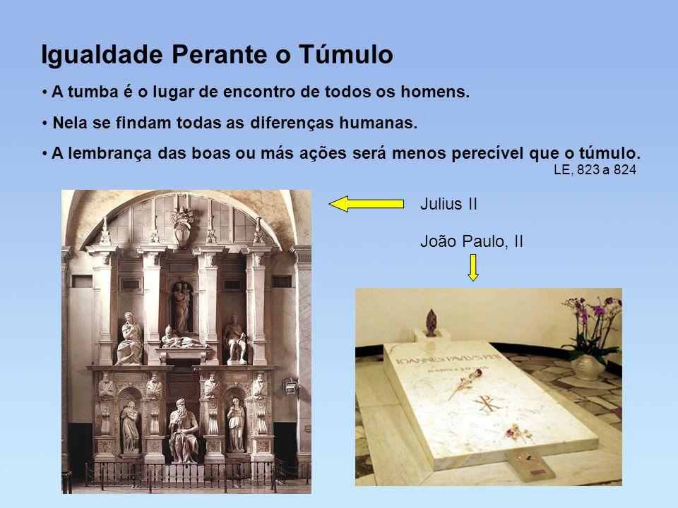 Igualdade Perante o Túmulo • A tumba é o lugar de encontro de todos os homens. • Nela se findam todas as diferenças humanas. • A lembrança das boas ou