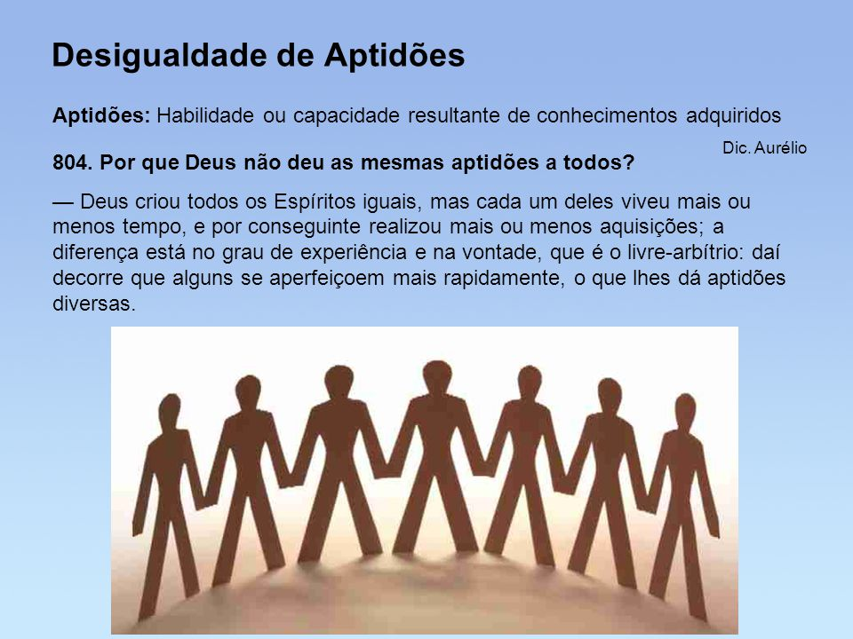 Desigualdade de Aptidões Aptidões: Habilidade ou capacidade resultante de conhecimentos adquiridos Dic. Aurélio 804. Por que Deus não deu as mesmas ap