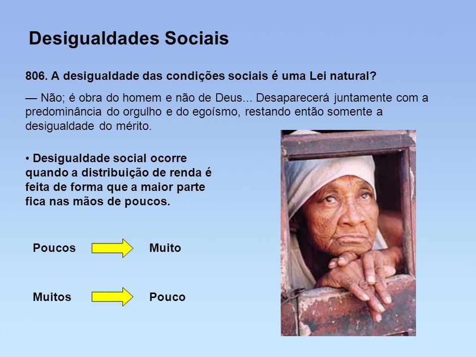 Desigualdades Sociais 806. A desigualdade das condições sociais é uma Lei natural? — Não; é obra do homem e não de Deus... Desaparecerá juntamente com