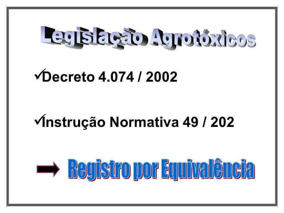  Decreto 4.074 / 2002  Instrução Normativa 49 / 202