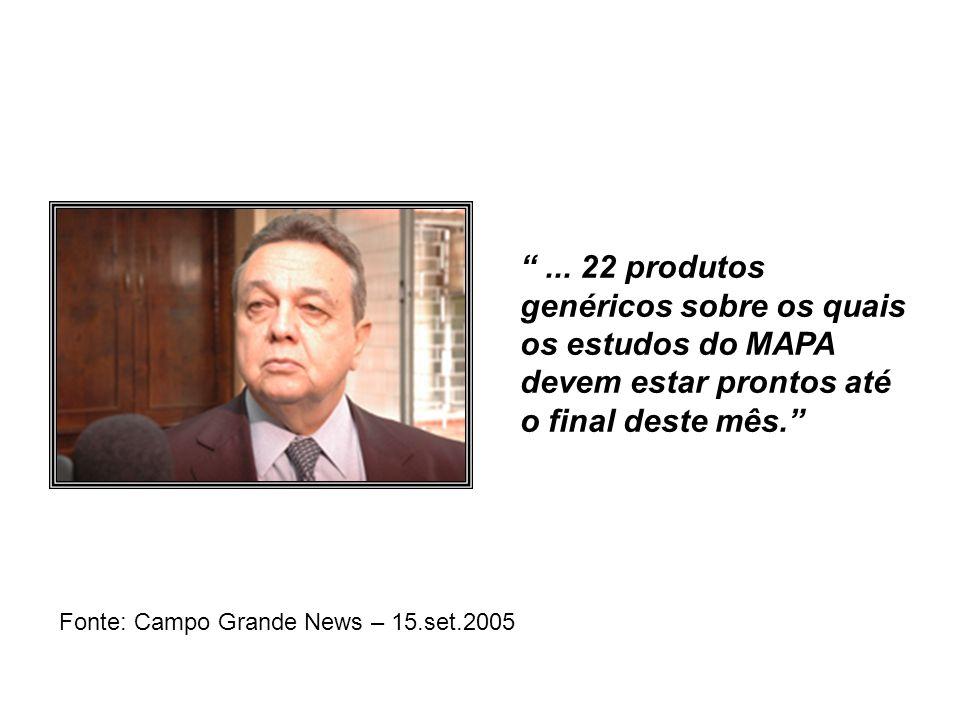 """""""... 22 produtos genéricos sobre os quais os estudos do MAPA devem estar prontos até o final deste mês."""" Fonte: Campo Grande News – 15.set.2005"""
