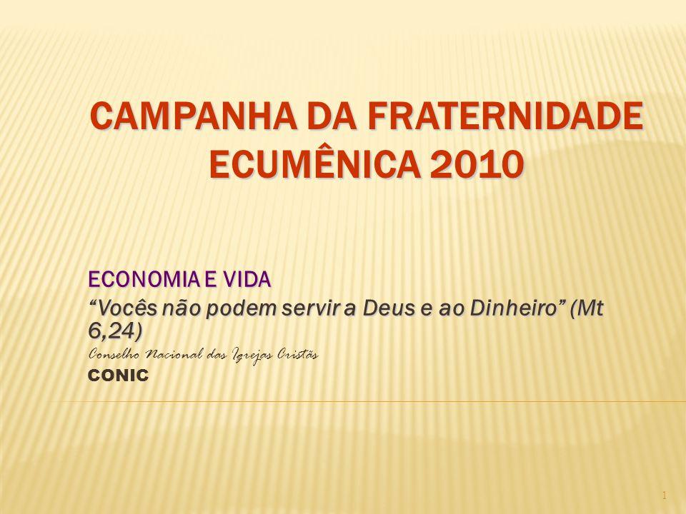 """CAMPANHA DA FRATERNIDADE ECUMÊNICA 2010 ECONOMIA E VIDA """"Vocês não podem servir a Deus e ao Dinheiro"""" (Mt 6,24) Conselho Nacional das Igrejas Cristãs"""