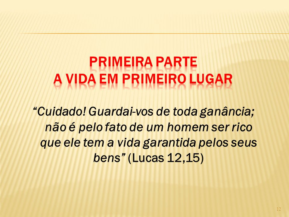 """""""Cuidado! Guardai-vos de toda ganância; não é pelo fato de um homem ser rico que ele tem a vida garantida pelos seus bens"""" (Lucas 12,15) 12"""