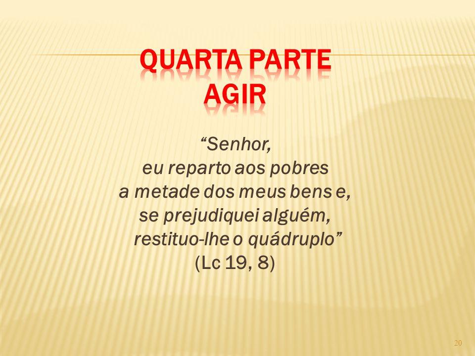 """""""Senhor, eu reparto aos pobres a metade dos meus bens e, se prejudiquei alguém, restituo-lhe o quádruplo"""" (Lc 19, 8) 20"""