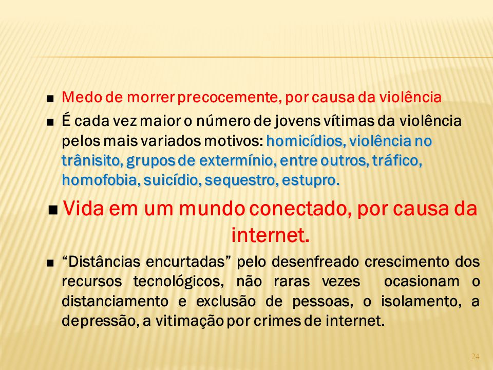 Medo de morrer precocemente, por causa da violência homicídios, violência no trânisito, grupos de extermínio, entre outros, tráfico, homofobia, suicíd