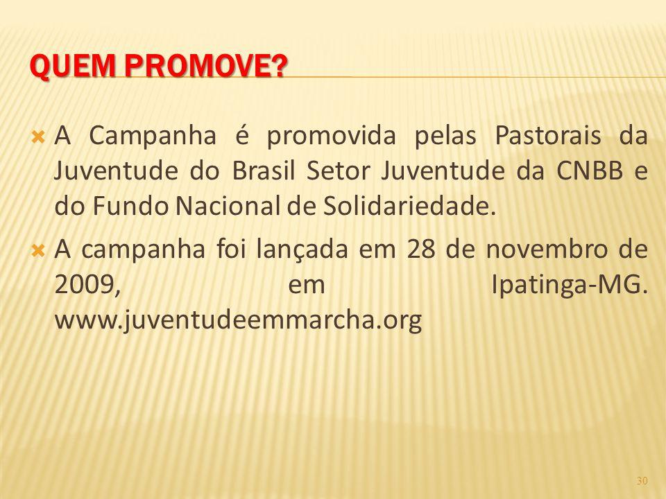 QUEM PROMOVE?  A Campanha é promovida pelas Pastorais da Juventude do Brasil Setor Juventude da CNBB e do Fundo Nacional de Solidariedade.  A campan