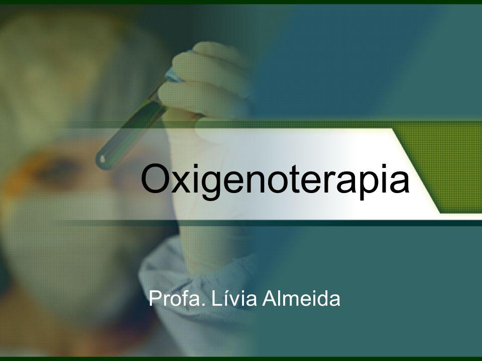 Oxigenoterapia Profa. Lívia Almeida