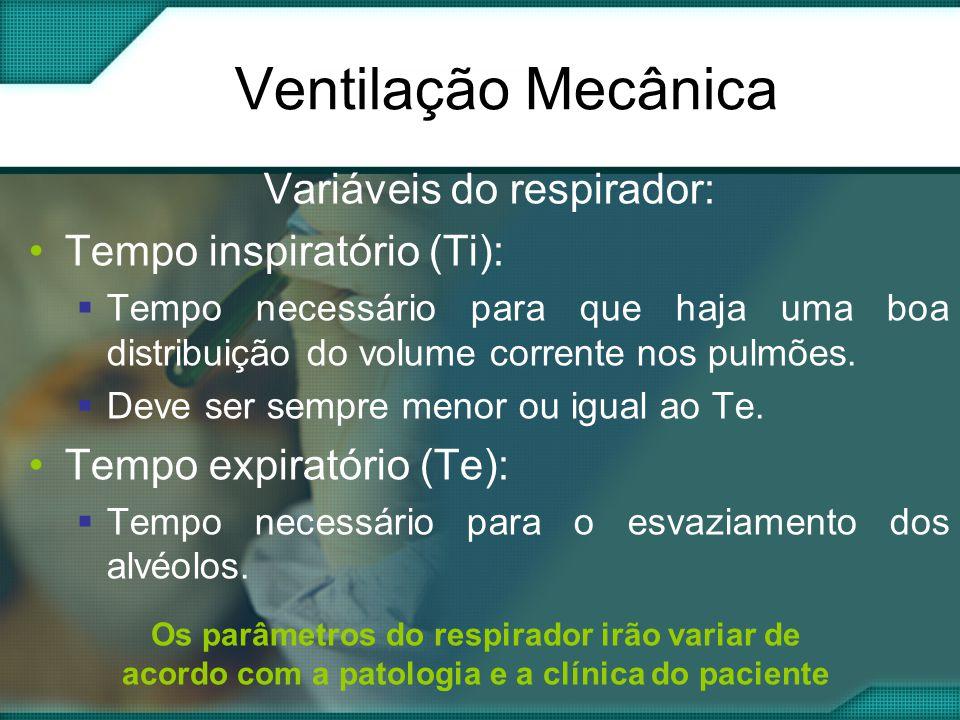 Variáveis do respirador: •Tempo inspiratório (Ti):  Tempo necessário para que haja uma boa distribuição do volume corrente nos pulmões.