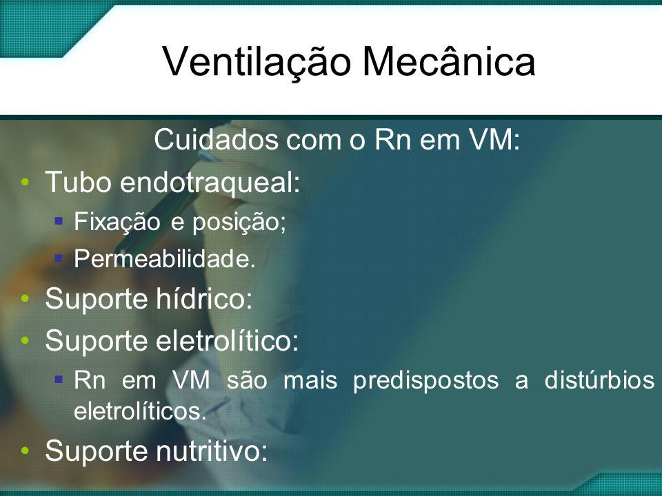 Cuidados com o Rn em VM: •Tubo endotraqueal:  Fixação e posição;  Permeabilidade.