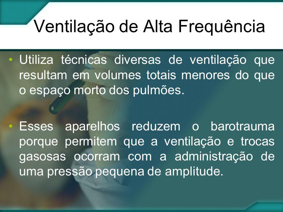 •Utiliza técnicas diversas de ventilação que resultam em volumes totais menores do que o espaço morto dos pulmões.
