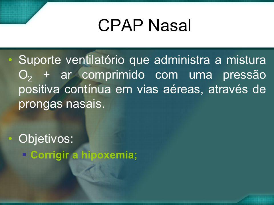 CPAP Nasal •Suporte ventilatório que administra a mistura O 2 + ar comprimido com uma pressão positiva contínua em vias aéreas, através de prongas nasais.