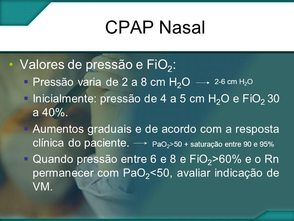 CPAP Nasal •Valores de pressão e FiO 2 :  Pressão varia de 2 a 8 cm H 2 O  Inicialmente: pressão de 4 a 5 cm H 2 O e FiO 2 30 a 40%.