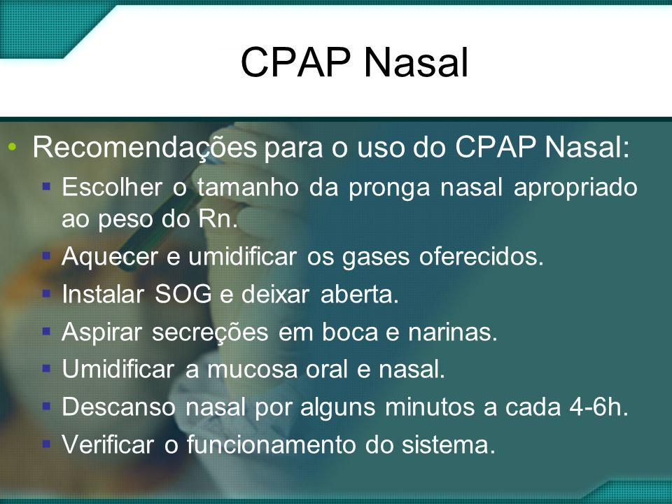 CPAP Nasal •Recomendações para o uso do CPAP Nasal:  Escolher o tamanho da pronga nasal apropriado ao peso do Rn.