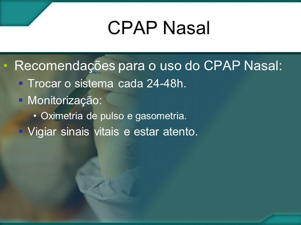 CPAP Nasal •Recomendações para o uso do CPAP Nasal:  Trocar o sistema cada 24-48h.
