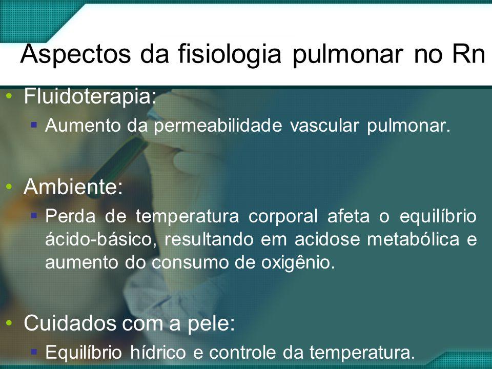 Aspectos da fisiologia pulmonar no Rn •Fluidoterapia:  Aumento da permeabilidade vascular pulmonar.