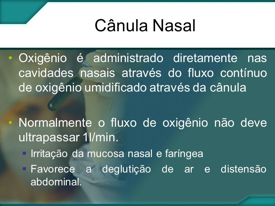•Oxigênio é administrado diretamente nas cavidades nasais através do fluxo contínuo de oxigênio umidificado através da cânula •Normalmente o fluxo de oxigênio não deve ultrapassar 1l/min.